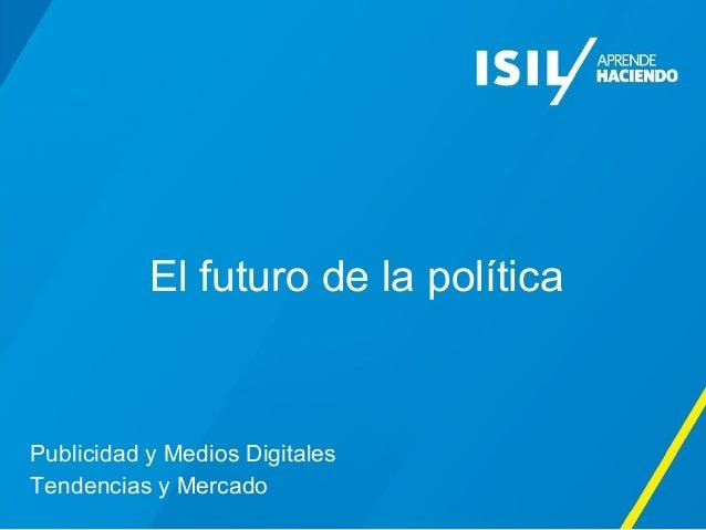 El futuro de la política  Publicidad y Medios Digitales  Tendencias y Mercado