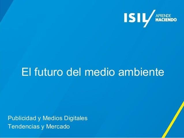 El futuro del medio ambiente  Publicidad y Medios Digitales  Tendencias y Mercado