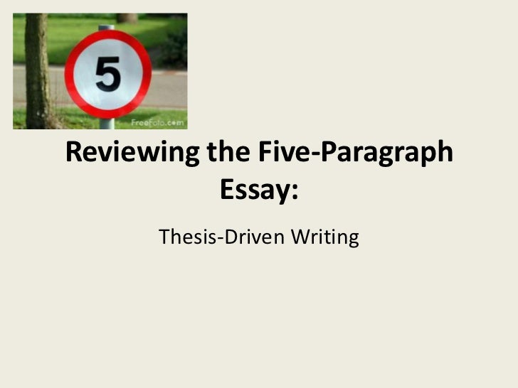 Reviewing the Five-Paragraph           Essay:      Thesis-Driven Writing