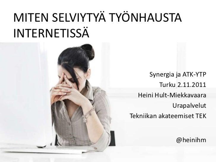 MITEN SELVIYTYÄ TYÖNHAUSTAINTERNETISSÄ                        Synergia ja ATK-YTP                           Turku 2.11.201...