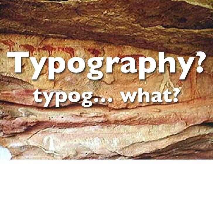 Typography?  typog… what?