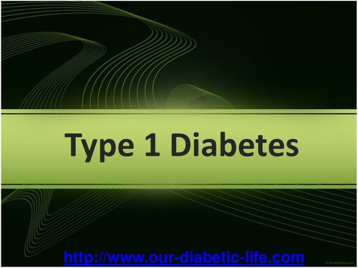 Type 1 Diabeteshttp://www.our-diabetic-life.com