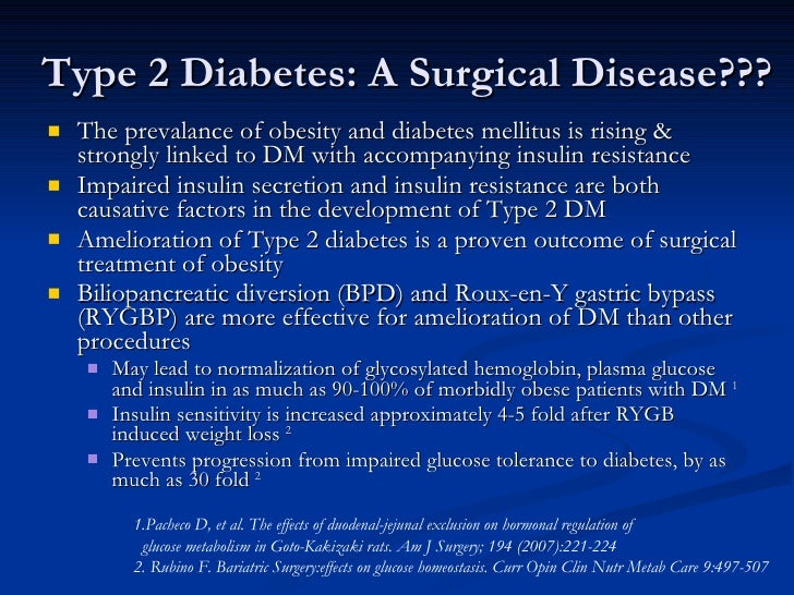 Type 2 Diabetes: A Surgical Disease??? <ul><li>The prevalance of obesity and diabetes mellitus is rising & strongly linked...