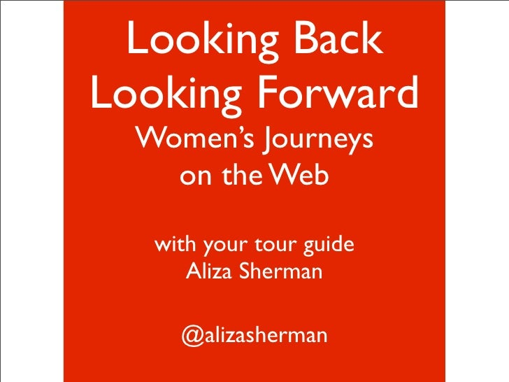 Looking Back Looking Forward   Women's Journeys     on the Web     with your tour guide       Aliza Sherman       @alizash...