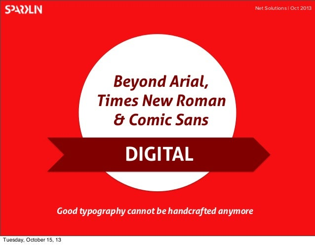 Net Solutions | Oct 2013  Beyond Arial, Times New Roman & Comic Sans  DIGITAL Good typography cannot be handcrafted anymor...