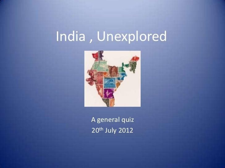 India , Unexplored     A general quiz     20th July 2012