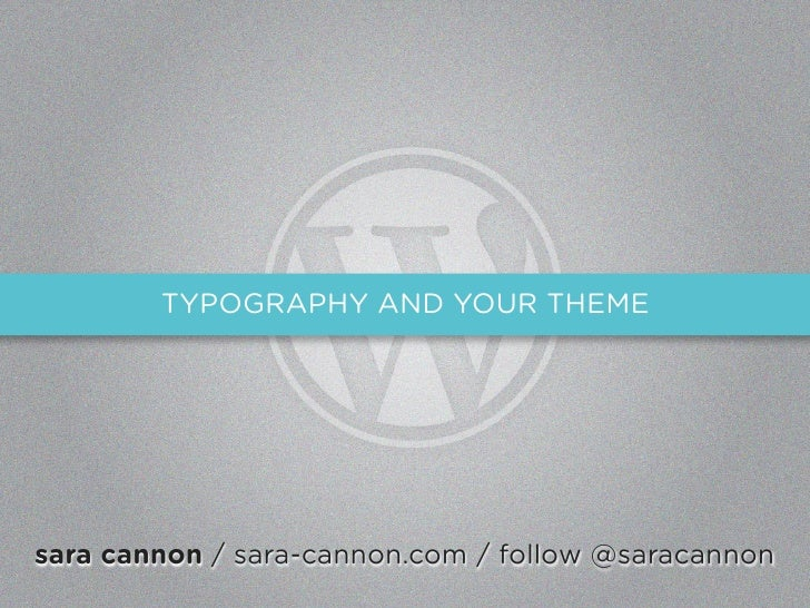 Type in your WordPress Themes by Sara Cannon WordCamp NYC