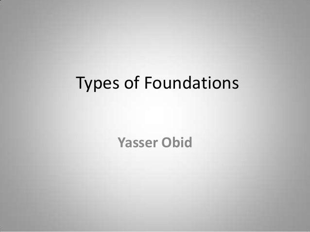 Types of Foundations Yasser Obid