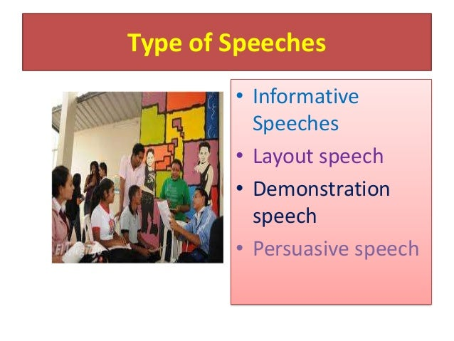 Type of Speeches        • Informative          Speeches        • Layout speech        • Demonstration          speech     ...