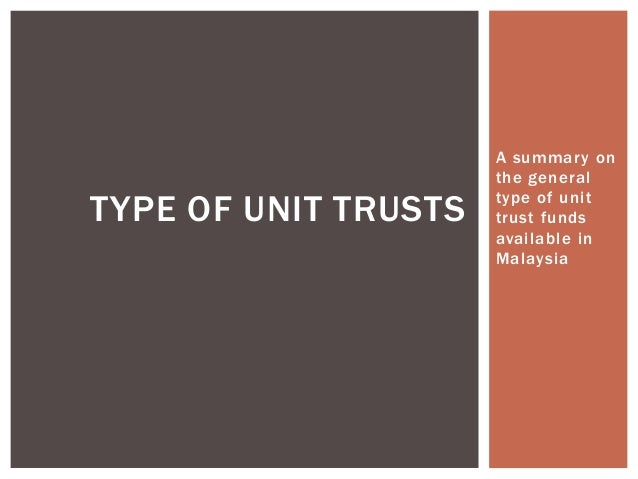 A summary on                      the generalTYPE OF UNIT TRUSTS   type of unit                      trust funds          ...
