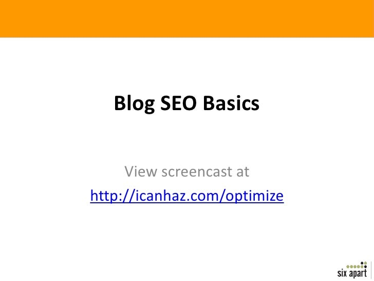Blog SEO Basics       View screencast at http://icanhaz.com/optimize