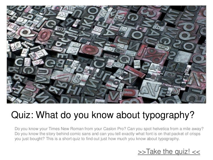 +Quiz: What do you know about typography?Do you know your Times New Roman from your Caslon Pro? Can you spot helvetica fro...