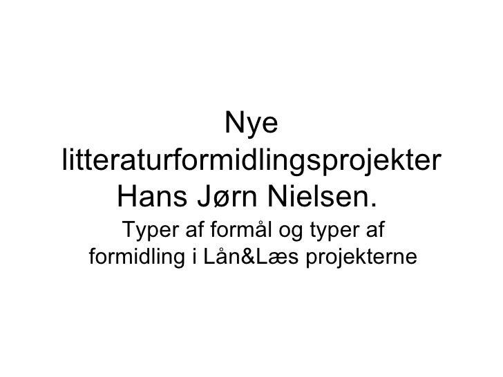 Nye litteraturformidlingsprojekter Hans Jørn Nielsen.  Typer af formål og typer af formidling i Lån&Læs projekterne