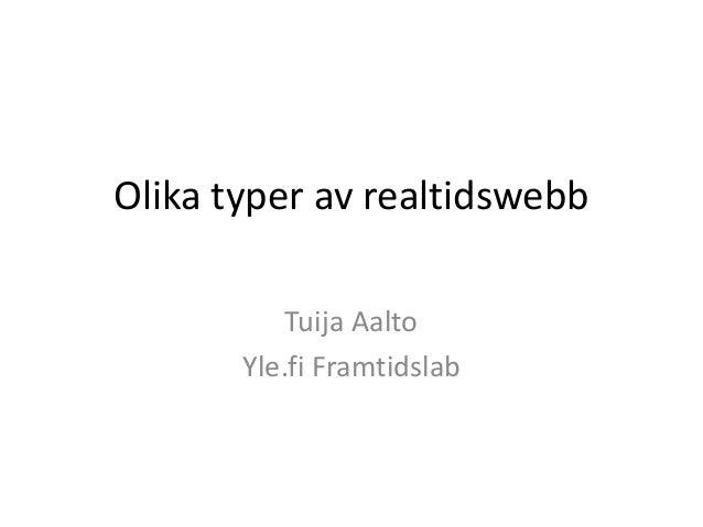 Olika typer av realtidswebb Tuija Aalto Yle.fi Framtidslab