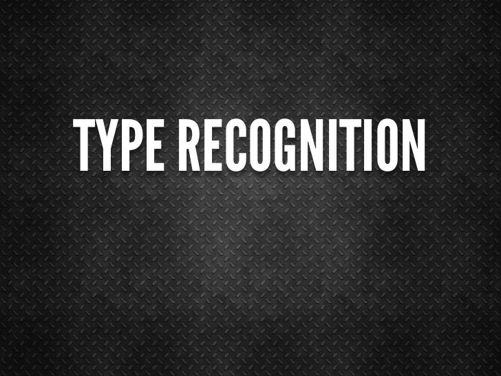 TYPE RECOGNITION
