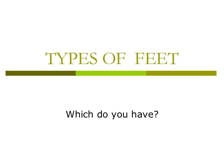 TYPES OF  FEET Which do you have?
