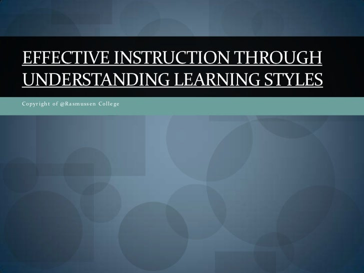 Copyright of @Rasmussen College<br />Effective instruction through understanding learning styles<br />