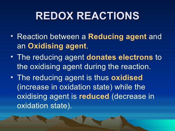 REDOX REACTIONS <ul><li>Reaction between a  Reducing agent  and an  Oxidising agent . </li></ul><ul><li>The reducing agent...