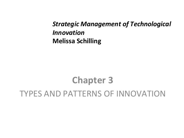 Strategic Management of Technological Innovation Melissa Schilling  Chapter 3 TYPES AND PATTERNS OF INNOVATION
