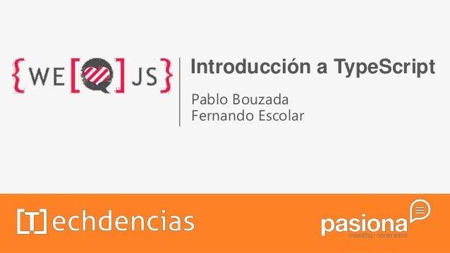 Introducción a TypeScriptPablo BouzadaFernando Escolar