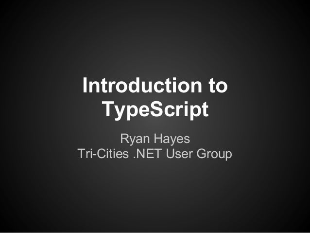 Introduction to  TypeScript         Ryan HayesTri-Cities .NET User Group