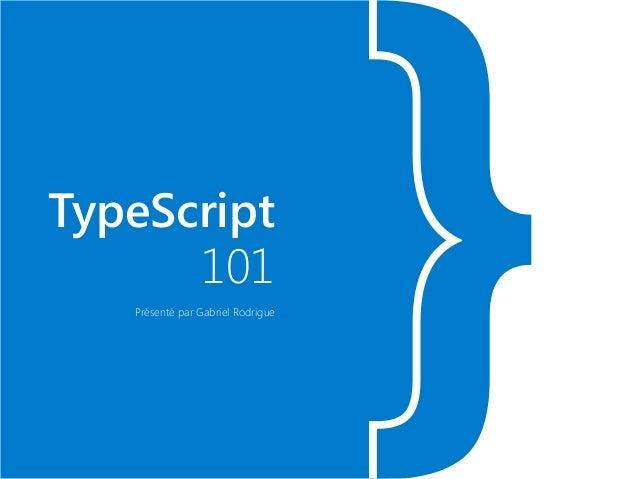 }TypeScript 101 Présenté par Gabriel Rodrigue