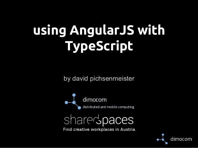 using AngularJS with TypeScript by david pichsenmeister