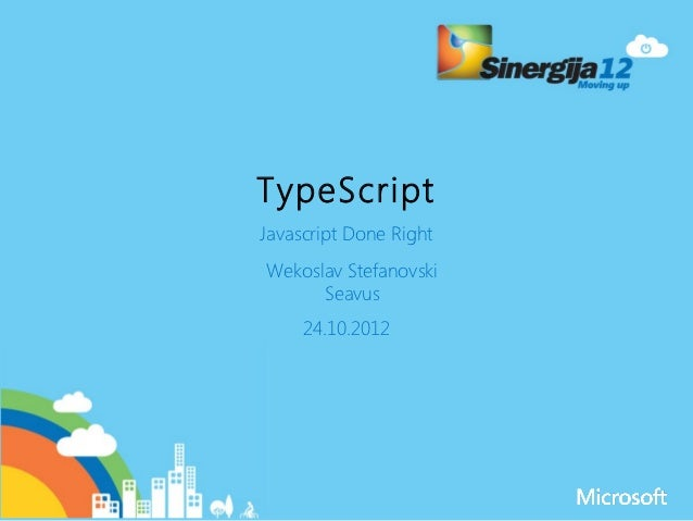 TypeScriptJavascript Done RightWekoslav Stefanovski      Seavus     24.10.2012