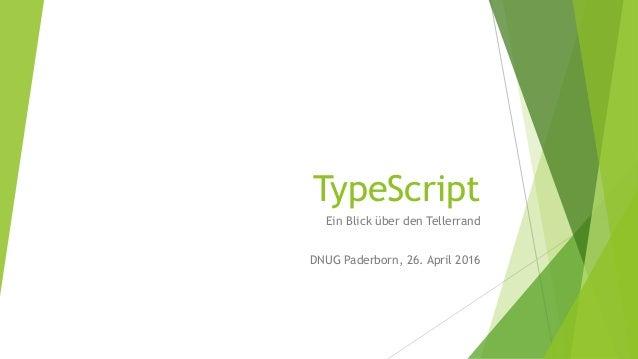 TypeScript Ein Blick über den Tellerrand DNUG Paderborn, 26. April 2016