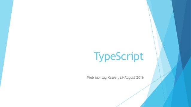 TypeScript Web Montag Kassel, 29 August 2016