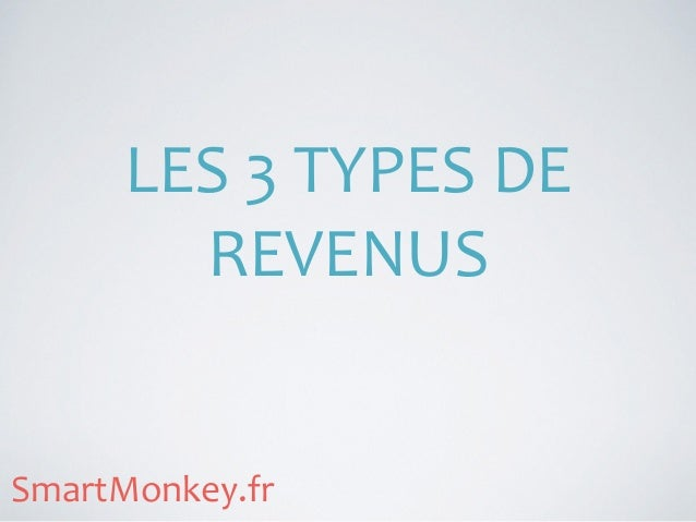 LES  3  TYPES  DE   REVENUS SmartMonkey.fr