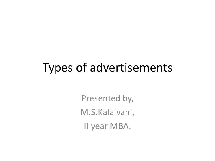 Types of advertisements      Presented by,      M.S.Kalaivani,       II year MBA.