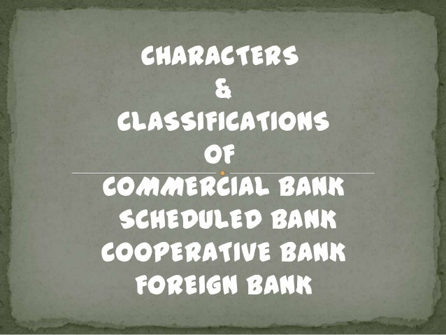 CHARACTERS&CLASSIFICATIONSOFCOMMERCIAL BANKSCHEDULED BANKCOOPERATIVE BANKFOREIGN BANK