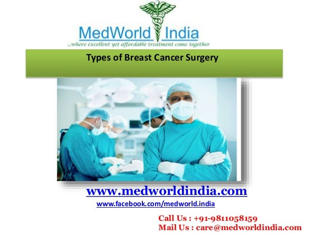 Types of Breast Cancer Surgery www.medworldindia.com www.facebook.com/medworld.india Call