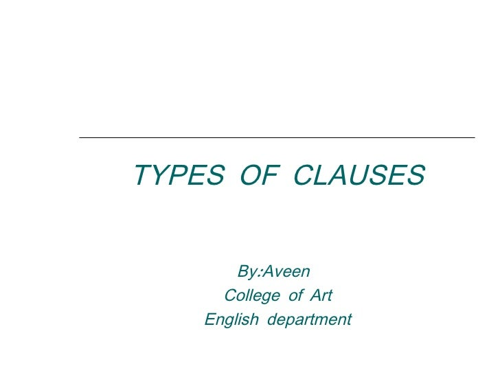TYPES OF CLAUSES       By:Aveen     College of Art   English department