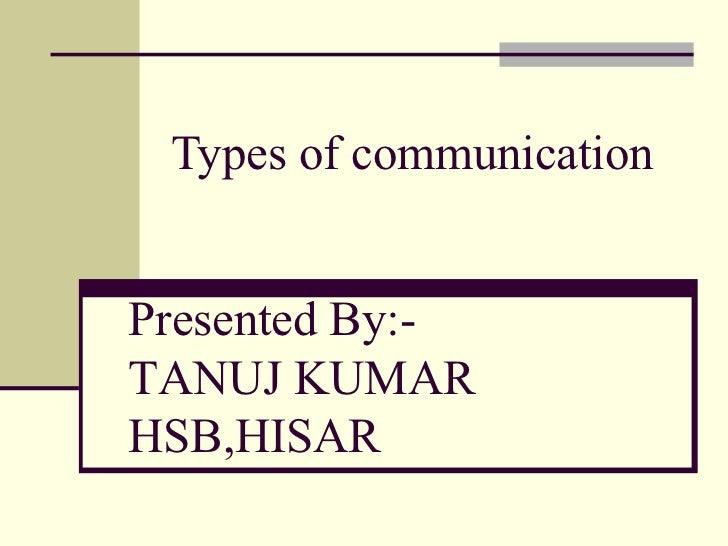 Types of communicationPresented By:-TANUJ KUMARHSB,HISAR