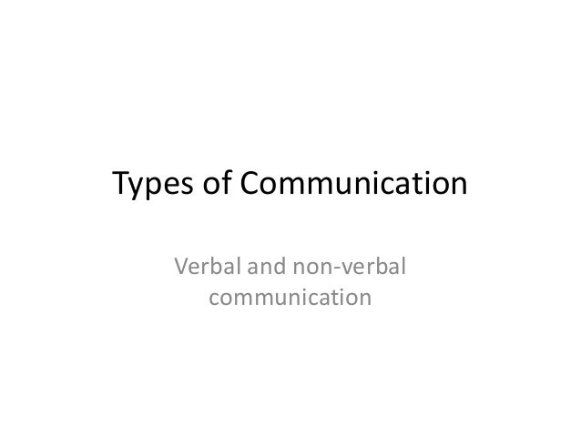 Types of Communication   Verbal and non-verbal      communication