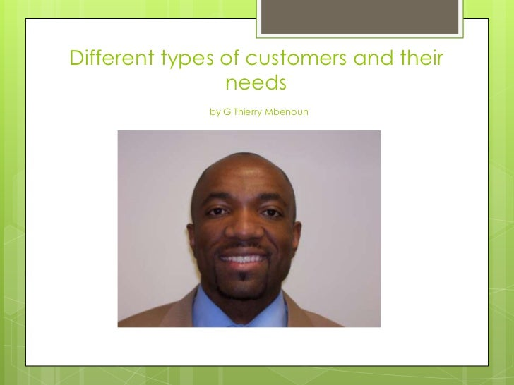 Different types of customers and their                needs              by G Thierry Mbenoun