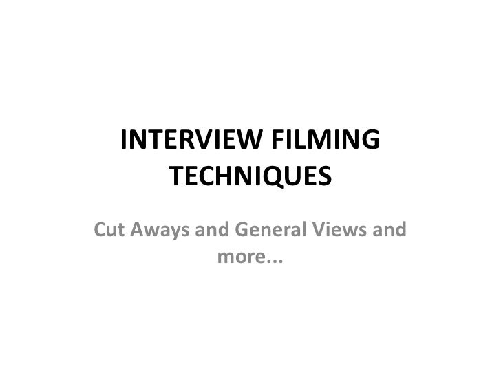 INTERVIEW FILMING TECHNIQUES<br />Cut Aways and General Views and more...<br />