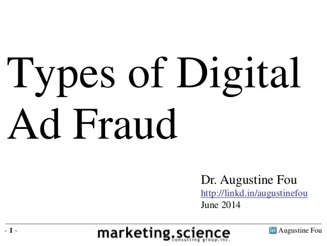 Types of Digital  Ad Fraud  Dr. Augustine Fou  http://linkd.in/augustinefou  June 2014  - 1 - Augustine Fou