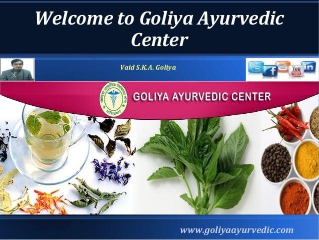 Welcome to Goliya Ayurvedic Center www.goliyaayurvedic.com Vaid S.K.A. Goliya