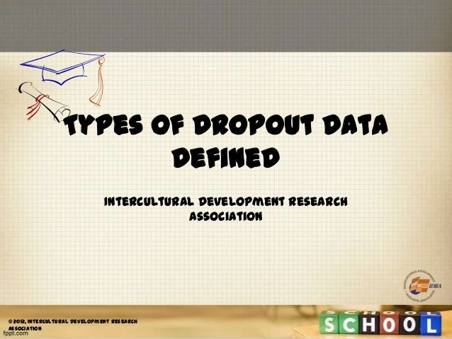 Types of Dropout Data Defined Intercultural Development Research Association  © 2012, Intercultural Development Research A...