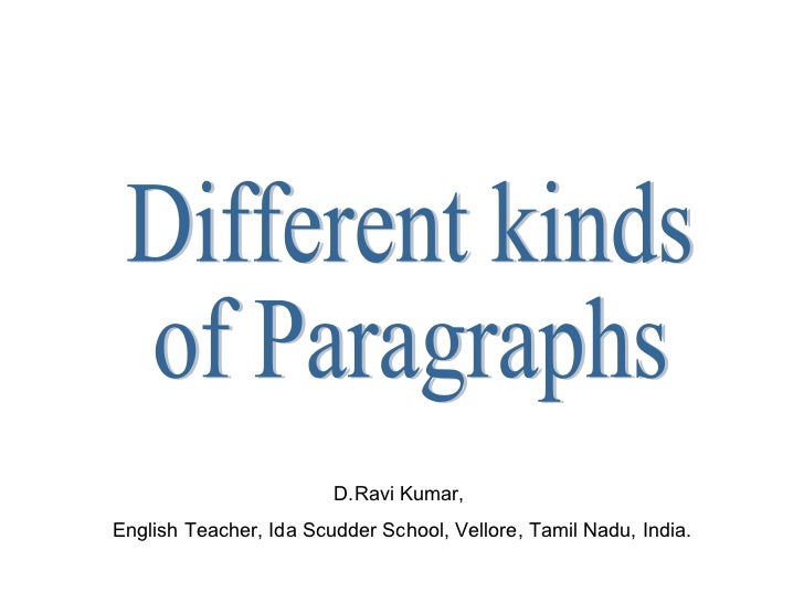 Different kinds  of Paragraphs D.Ravi Kumar,  English Teacher, Ida Scudder School, Vellore, Tamil Nadu, India.