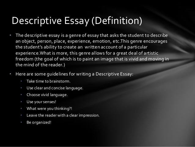 define descriptive essay writing One university essay guide states that descriptive writing says what happened or what another author has discussed it provides an account of the topic.