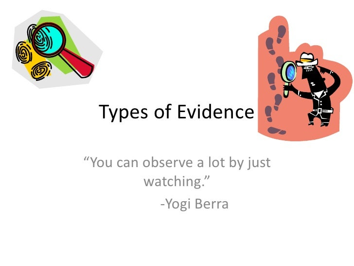 "Types of Evidence<br />""You can observe a lot by just watching.""<br />	-Yogi Berra<br />"
