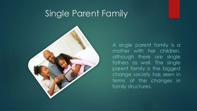 single parenthood and nigeria family system Examine the single parent family structure influence on academic performance of students in public secondary consideration in order to avert the problem of single parenthood, step parenthood and grandparenthood in the society many families caught between the traditional family system.