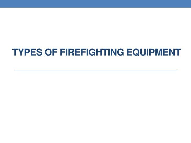 TYPES OF FIREFIGHTING EQUIPMENT