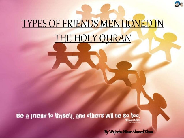 TYPES OF FRIENDS MENTIONED IN THE HOLY QURAN By WajeehaNisarAhmedKhan
