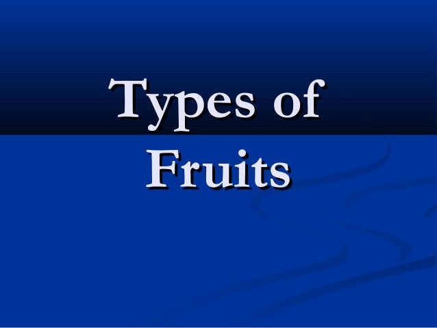 Types ofTypes of FruitsFruits