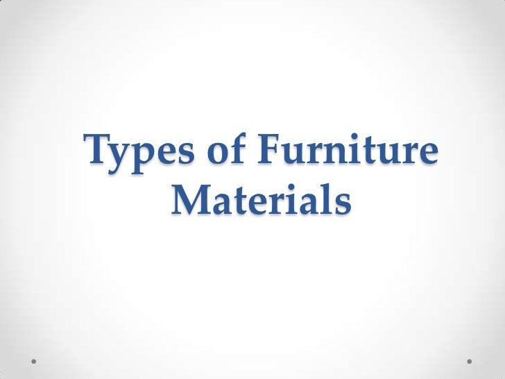 Types of Furniture    Materials
